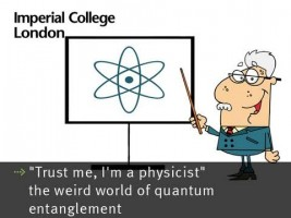 """Trust me, I'm a physicist"" - the weird world of quantum entanglement"